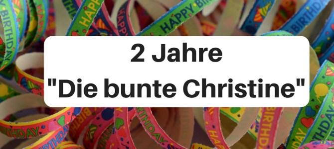 """Bloggeburtstag: Zwei Jahre """"Die bunte Christine"""""""