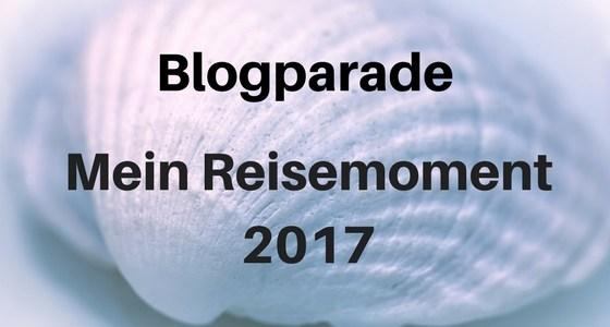 Aufruf zur Blogparade: Mein Reisemoment 2017
