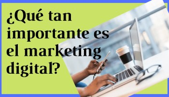 ¿Qué tan importante es el marketing digital?