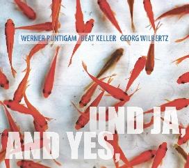 Werner Puntigam. Beat Keller. Georg Wilbertz – UND JA, AND YES – (z0aR ZCD066)