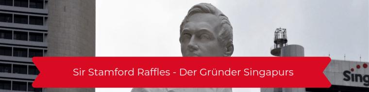 Sir Stamford Raffles - Der Gründer Singapurs