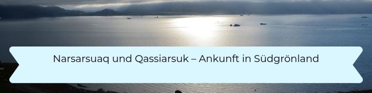 Narsarsuaq und Qassiarsuk - Ankunft in Südgrönland