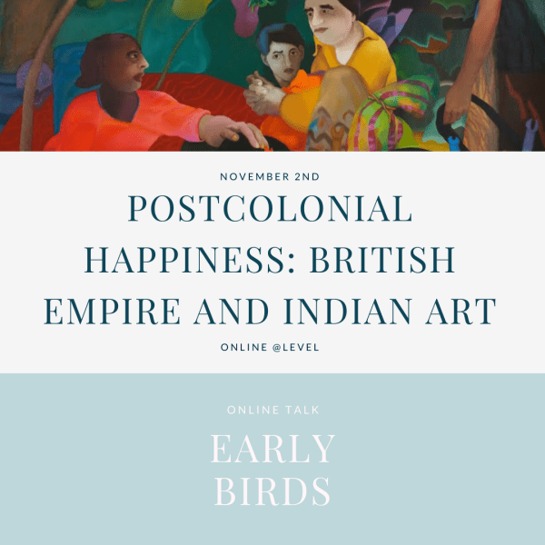 Postcolonial Happiness - British Empire and Indian Art - early bird ticket