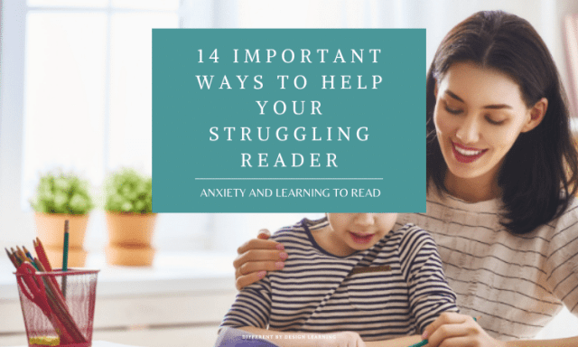 14 Important Ways To Help A Struggling Anxious Reader