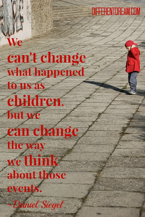 We can't change what happened to us as children, but we can change the way we think about those events.~Daniel Siegel