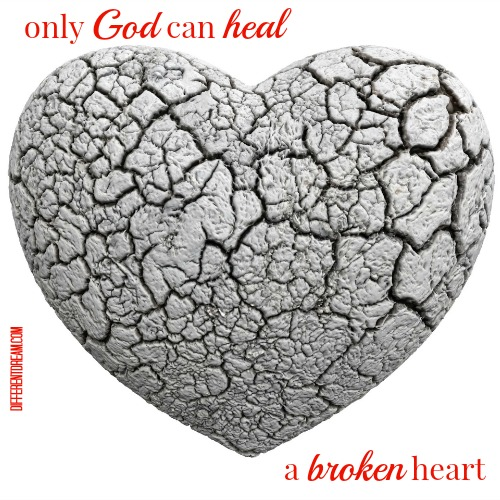 Only God Can Heal a Broken Heart