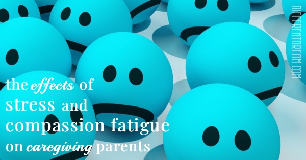Stress and Compassion Fatigue in Caregiving Parents, Part 2