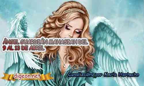 ÁNGEL GUARDIÁN MAHASIAH DEL 9 AL 13 DE ABRIL