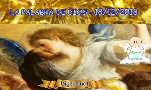 LA PALABRA DE DIOS 18/12/2018 - EL EVANGELIO DE HOY 18/12/2018:Hemos comido, hemos compartido y nos hemos saciado; y nos ha sobrado manjares en la mesa, porque el Señor ha bendecido a su pueblo.(2 Crónicas 31:10)