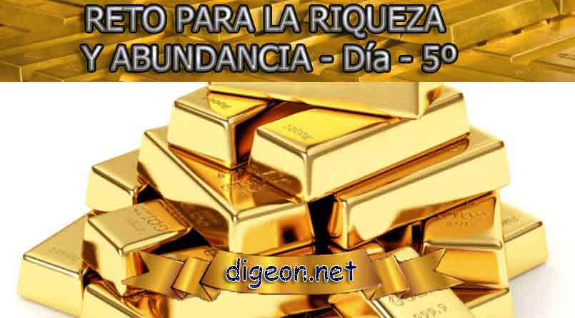 RETO PARA LA RIQUEZA Y ABUNDANCIA - Día 5º - Digeon.net. Este es un reto para la riqueza y abundancia en el que vas a cambiar tu vida