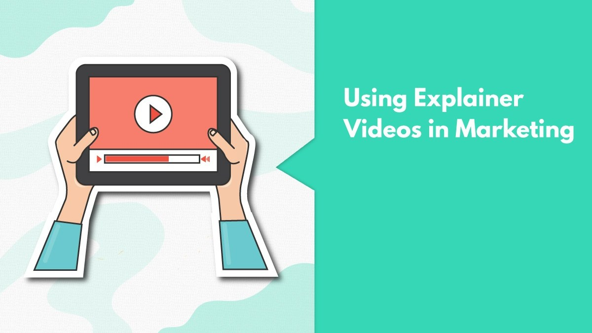 6 Smart Ways To Use Explainer Videos In Digital Marketing