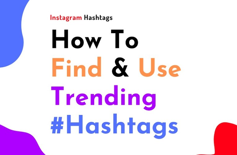 How To Find And Use Trending Instagram Hashtags