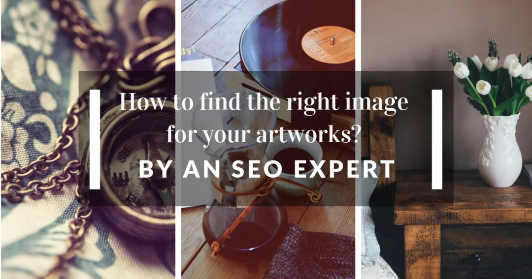 How to Find the Right Image for Your Artworks? by an SEO Expert