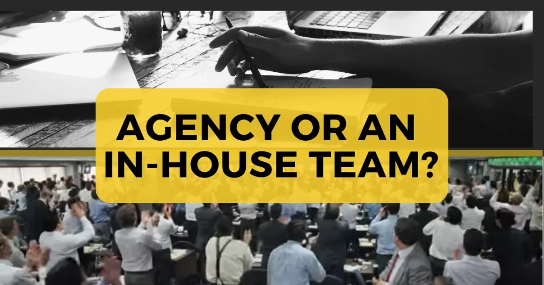 Hire an agency or set an in-house team?