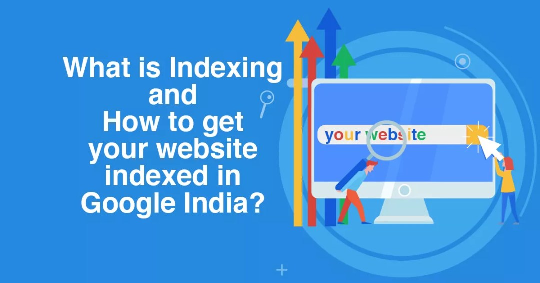 What is Indexing and How to get your website indexed in Google India?