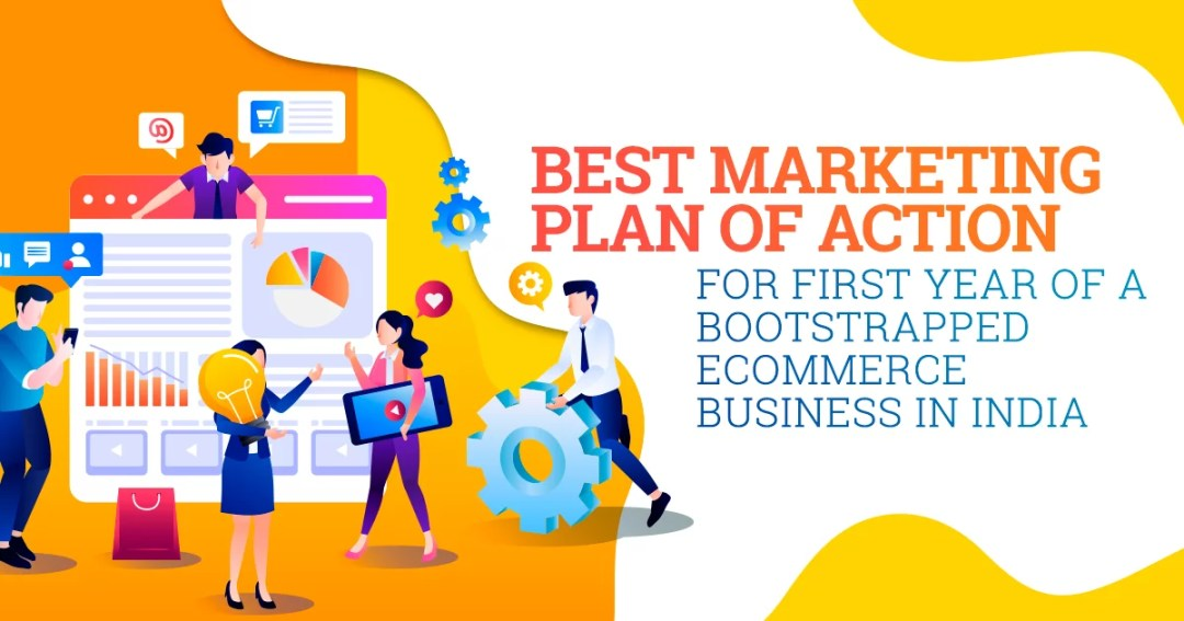 Best Marketing Plan of Action for First Year of a Bootstrapped eCommerce Business In India