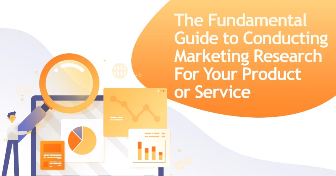 The Fundamental Guide to Conducting Marketing Research For Your Product or Service