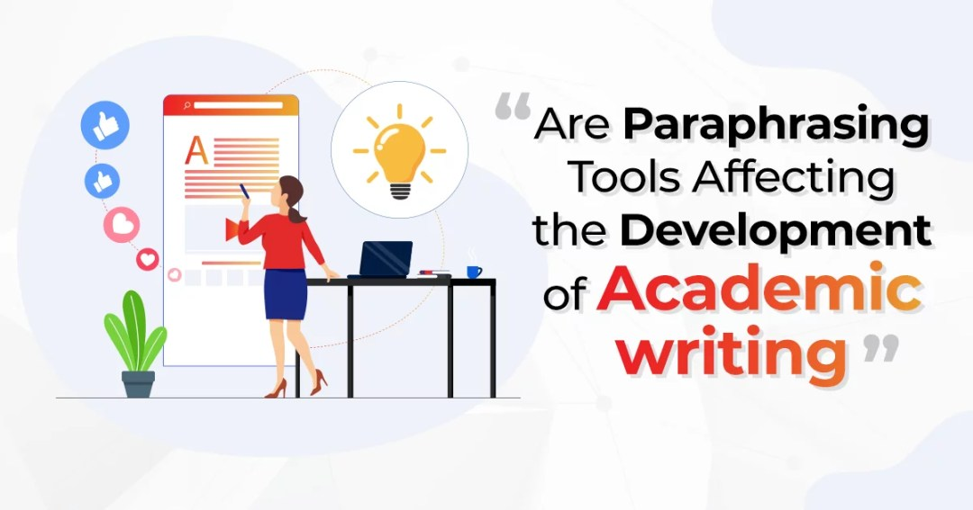 Are Paraphrasing Tools Affecting the Development of Academic writing