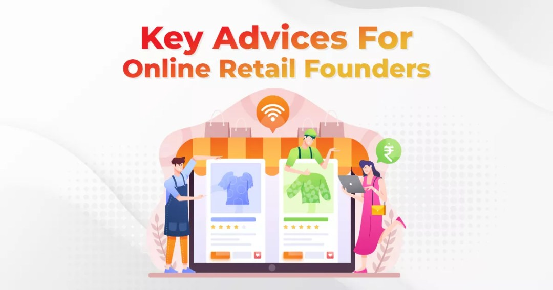 Top Key Advices For Startup Founders Stepping Into Online Retail