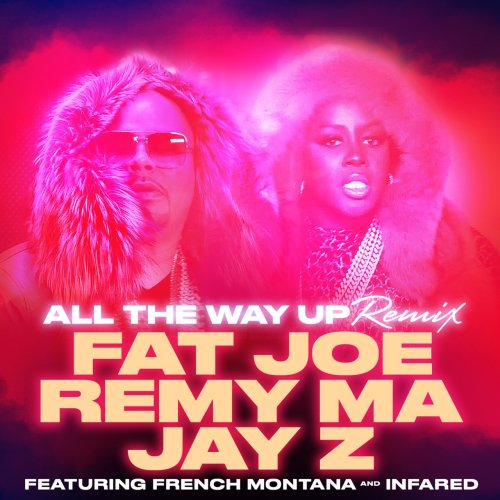 Fat Joe, Remy Ma & Jay Z - All The Way Up (Remix) ft. French Montana & Infared