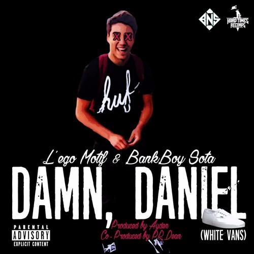 L'ego Motif & Bankboy Sota - Damn Daniel (White Vans)