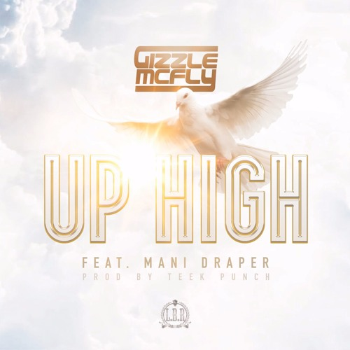 Gizzle McFly - Up High ft. Mani Draper (Prod. by Teek Punch)