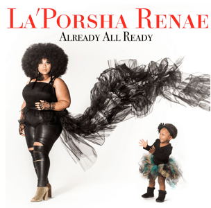 "La'Porsha Renae announces her debut album ""Already All Ready"""