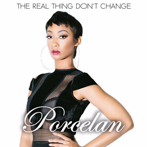 Porcelan - The Real Thing Don't Change