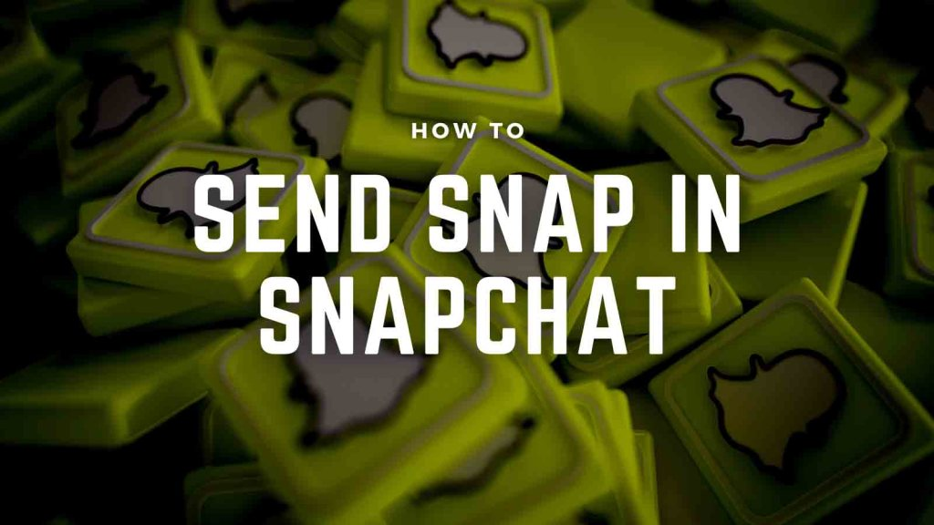 How to Send Snap in Snapchat