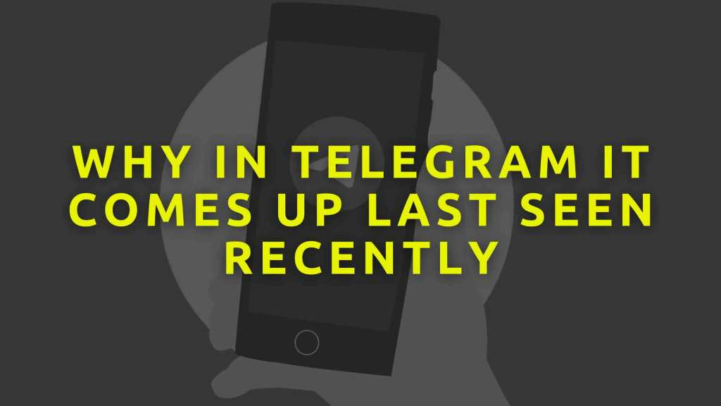 Why-in-Telegram-it-comes-up-last-seen-recently