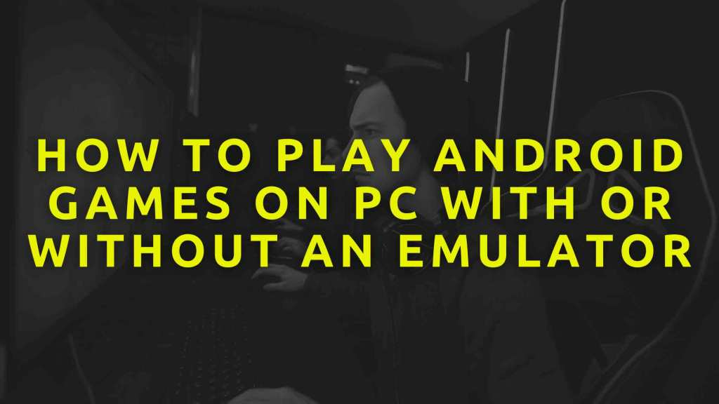 How-to-Play-Android-games-on-PC-with-or-without-an-emulator