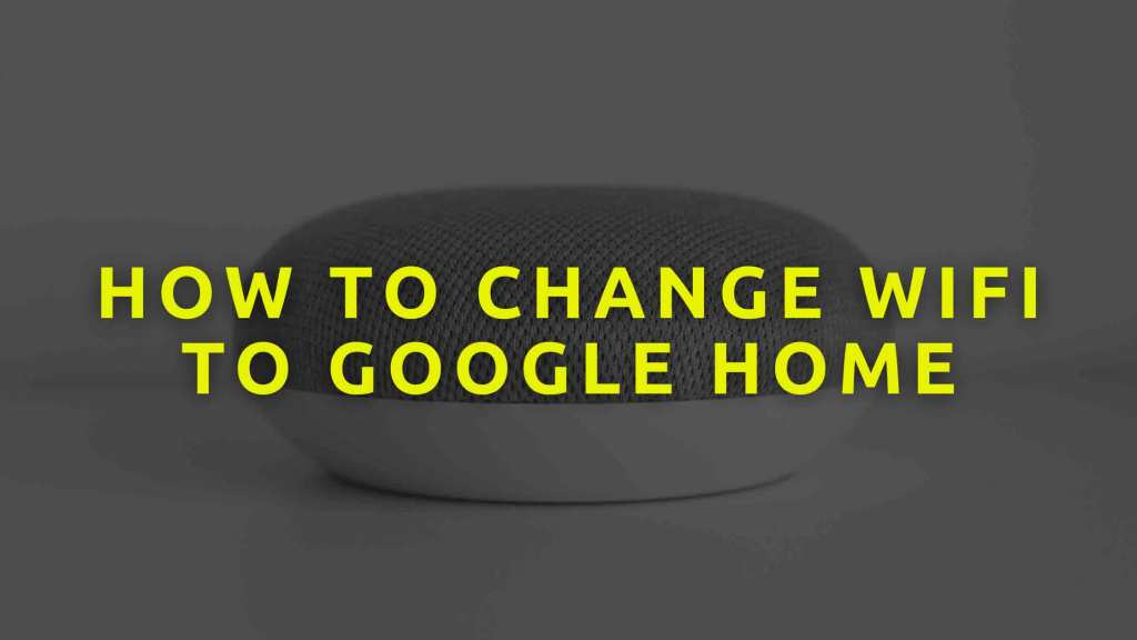 How-to-change-WiFi-to-Google-Home