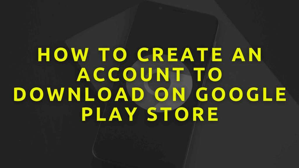 How-To-Create-An-Account-To-Download-On-Google-Play-Store
