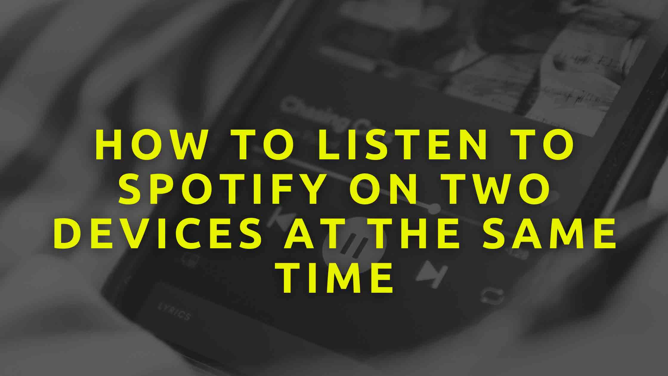 How-To-Listen-To-Spotify-On-Two-Devices-At-The-Same-Time