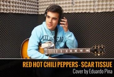 RED HOT CHILI PEPPERS – SCAR TISSUE – COVER POR EDUARDO PINA