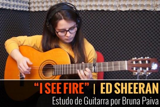 ED SHEERAN – I SEE FIRE – Estudo de Guitarra por Bruna Paiva