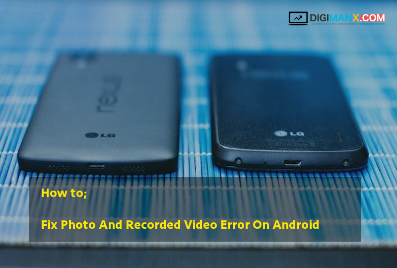 How to Fix Photo And Recorded Video Error On Android