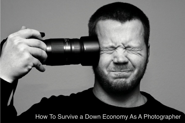 How To Survive a Down Economy As A Photographer