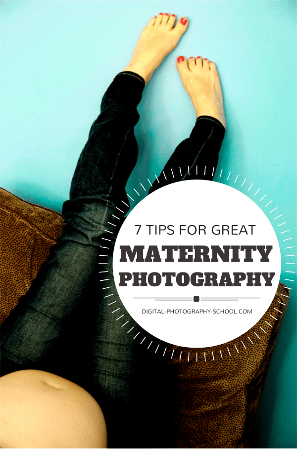 Maternity Photography - 7 Tips for Taking Great Shots