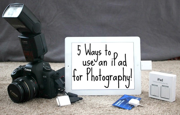 5 Ways for Photographers to use an iPad to Jumpstart their Business
