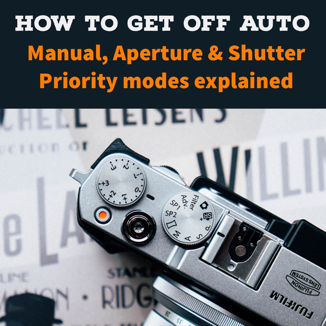 How to Get Off Auto with Manual, Aperture and Shutter Priority Modes