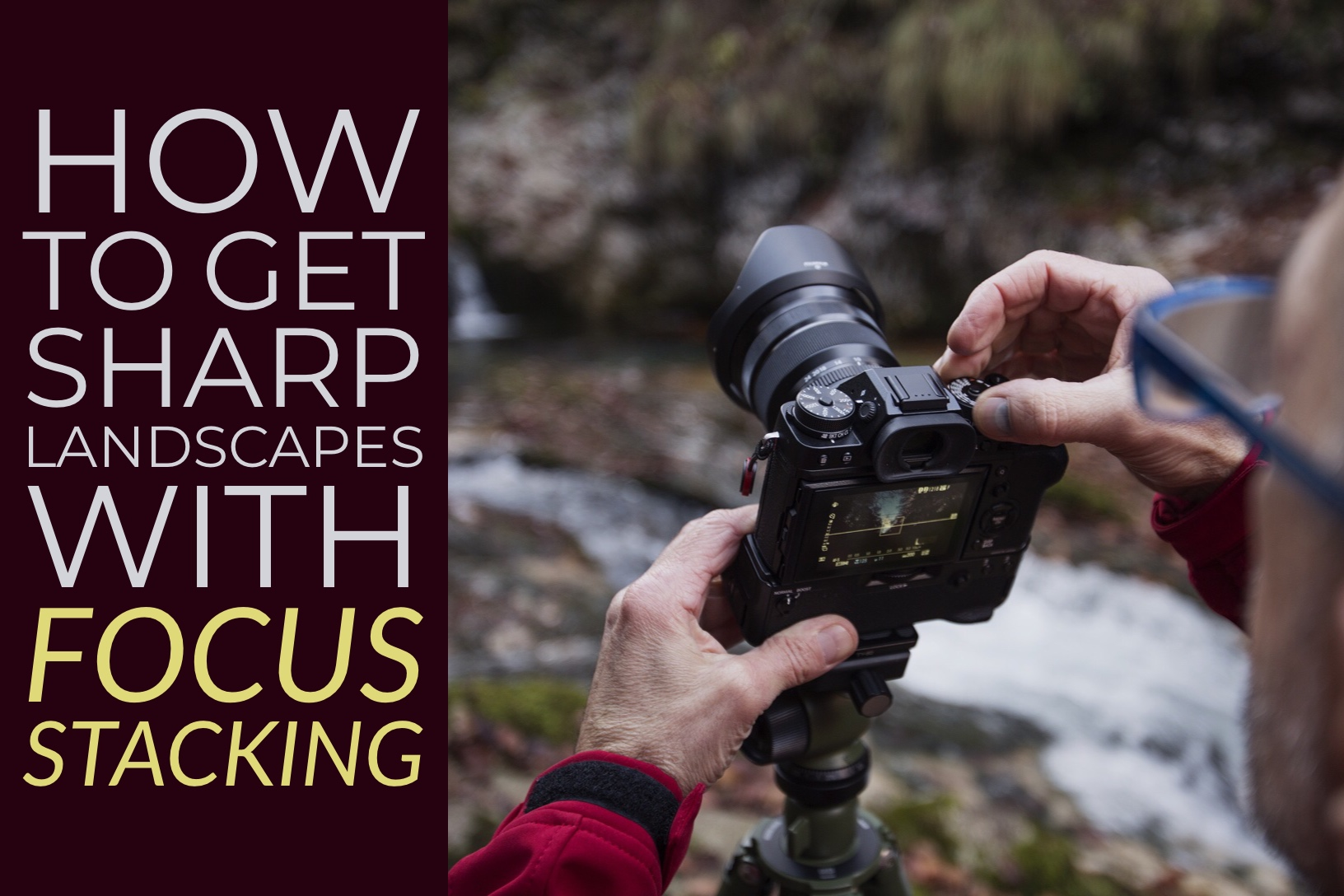 How to Get Landscapes Sharp with Focus Stacking