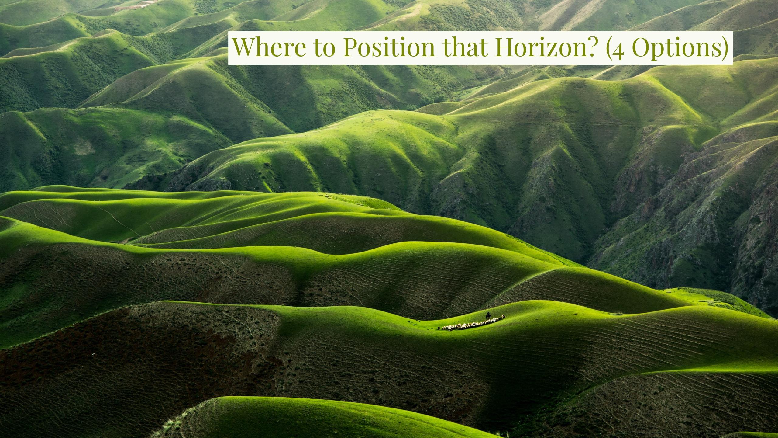 Where to Position that Horizon?