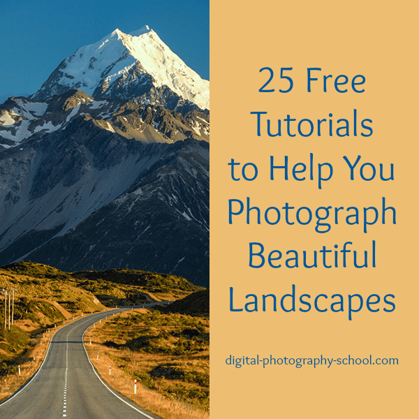 25 Landscape Photography Tutorials - Digital Photography School