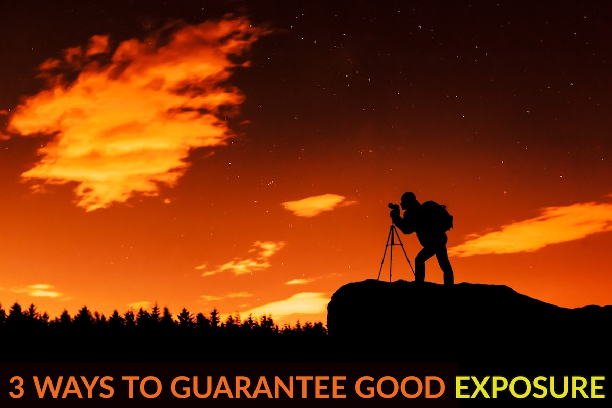 3 Ways to Guarantee Good Exposures