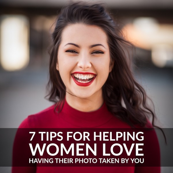 7 Tips for Helping Women Love having their Photo Taken by You