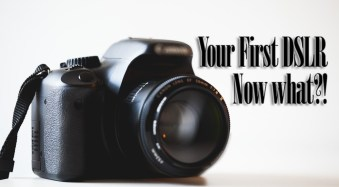 Your First DSLR – now what?!