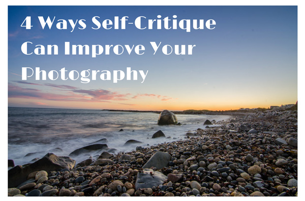 4 Ways Self-Critique Can Improve Your Photography