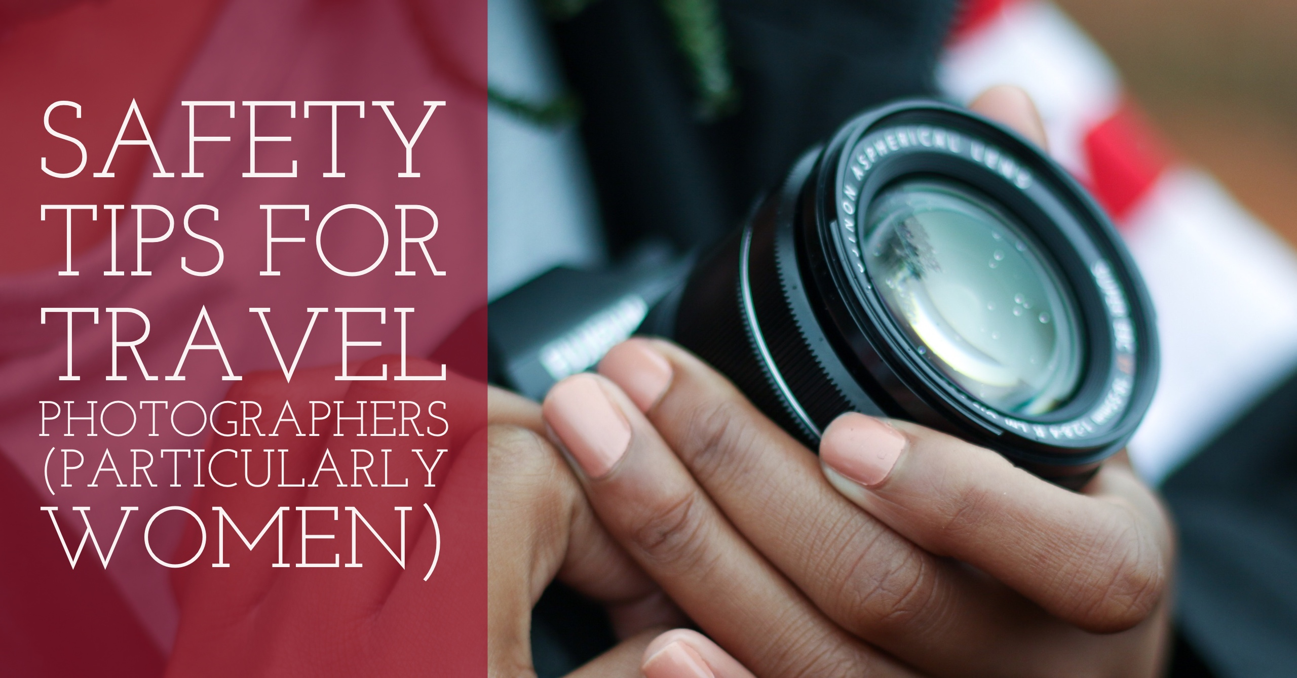Safety Tips for Travel Photographers (Particularly Women)