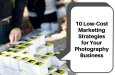 10 Low-Cost Marketing Strategies for Your Photography Business